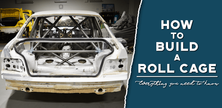 Build A Car >> How To Build A Roll Cage Everything You Need To Know